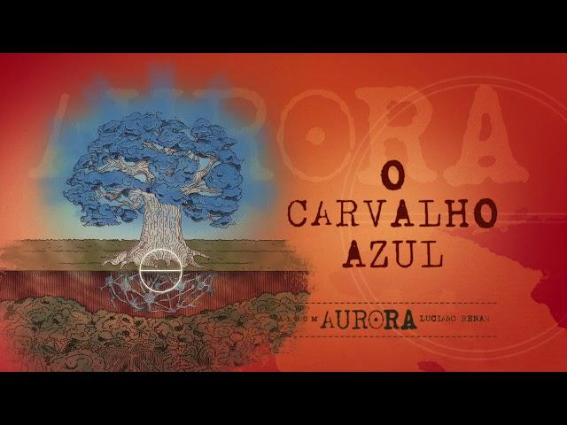 11. O Carvalho Azul - Aurora (Luciano Renan)
