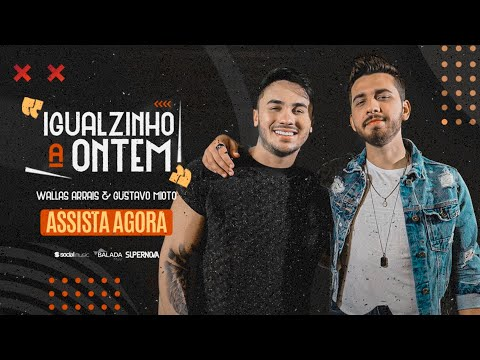 Wallas Arrais – Igualzinho a Ontem ft. Gustavo Mioto