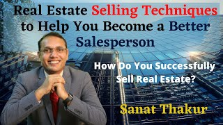 Real Estate: Tips and Techniques For Effective Selling! Part -1