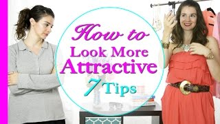 How to look more attractive - 7 ways to spice up your look