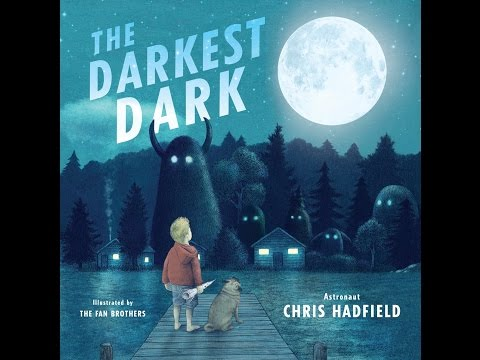 The Darkest Dark by Chris Hadfield, Illustrated by the Fan Brothers