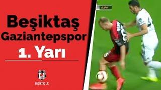 Beşiktaş - Gaziantepspor Maçı 1. Yarı