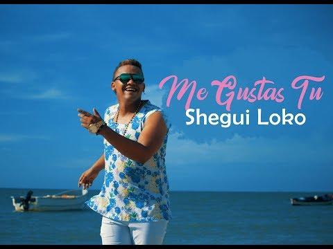 ME GUSTAS TU- SHEGUI LOKO