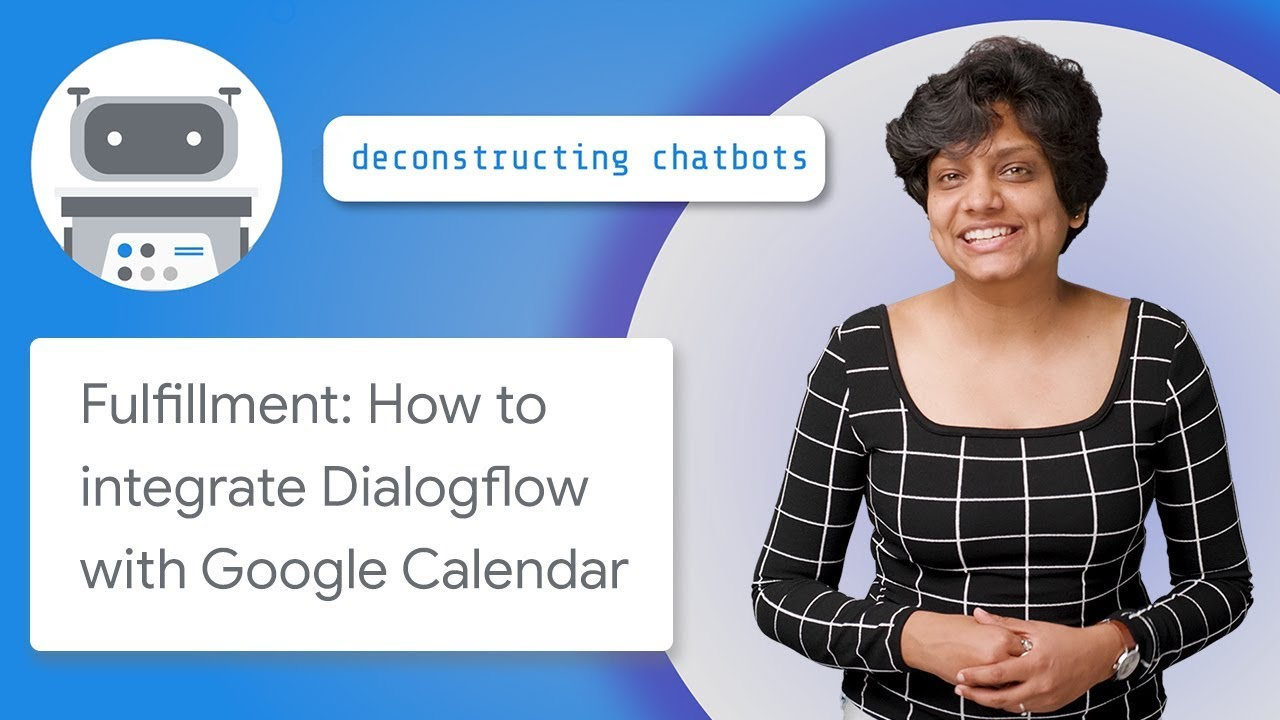 Fulfillment: How to Integrate Dialogflow with Google Calendar  (Deconstructing Chatbots)