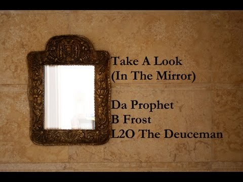 Take A Look (In The Mirror) - Da Prophet B Frost & L2O The Deuceman