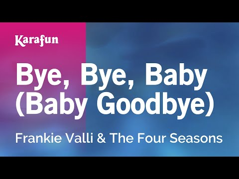 Bye, Bye, Baby (Baby Goodbye) - Frankie Valli & The Four Seasons | Karaoke Version | KaraFun