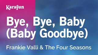 Karaoke Bye, Bye, Baby (Baby Goodbye) - The Four Seasons *