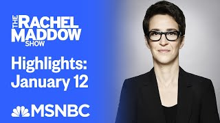 Watch Rachel Maddow Highlights: January 12 | MSNBC