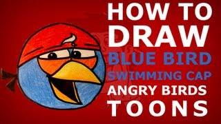 How to draw Angry Birds Toons episode 8 - True blue? - blue bird swimming cap