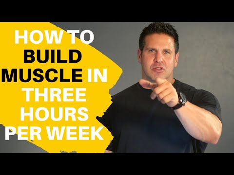 How to Build Muscle in Less Than 3 Hours Per Week.. Guaranteed