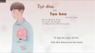 [Lyrics] Trò đùa của tạo hóa - Bùi Anh Tuấn - Lô tô OST