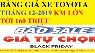 ✅Bảng Giá Toyota THÁNG 12 năm 2019 Khuyến Mại 160 Triệu Cập Nhật Mới Nhất Trả Góp 0% Vios KM 50 tr