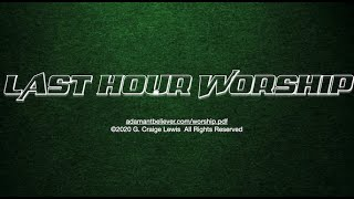 Last Hour Worship - A Message By: G. Craige Lewis