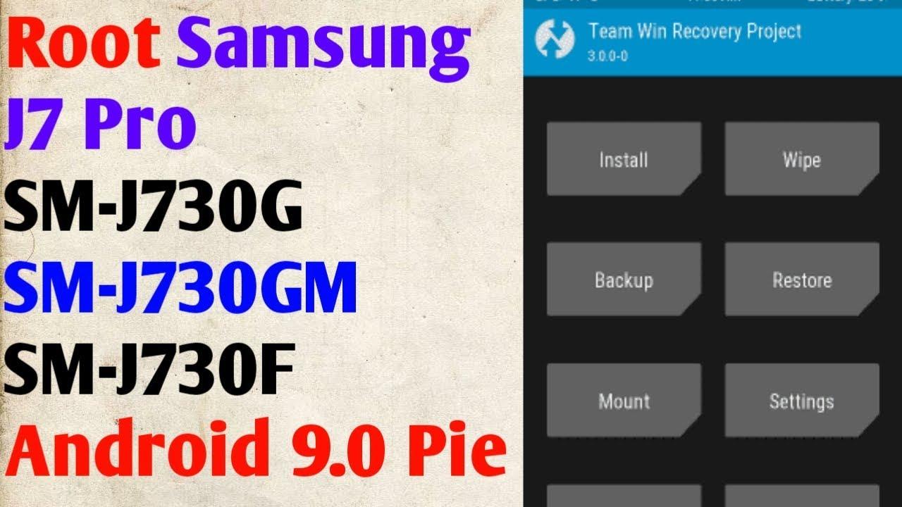 Root Samsung J7 Pro SM-J730G/SM-J730GM/SM-J730F Android 9 0 Pie Twrp