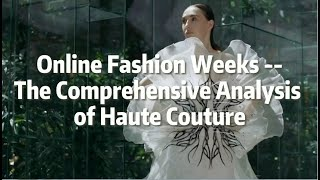 Online Fashion Weeks The Comprehensive Analysis of Haute Couture Fall/Winter 2020-2021 | POP Fashion