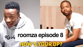 ROOMZA EPISODE 8 - How's Your DP? (Skits By Sphe)