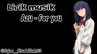 Azu - For you🎵[Lirik]