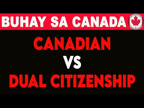 CANADIAN VS DUAL CITIZENSHIP I BUHAY SA CANADA from YouTube · Duration:  7 minutes 36 seconds