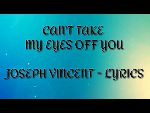 Cant Take My Eyes Off You (Joseph Vincent - LYRICS)