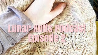 Lunar Knits Podcast Episode 2: Knitting for Myself