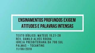 Ensinamentos profundos exigem atitudes e palavras intensas - Rev. Danilo Alves - 11/08/2019