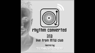 Techno Music | Rhythm Converted Podcast 313 with Tom Hades (Live from MTW club)