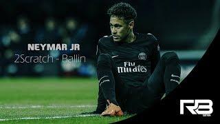 neymar jr -2Scratch - Ballin (feat.TAOG)
