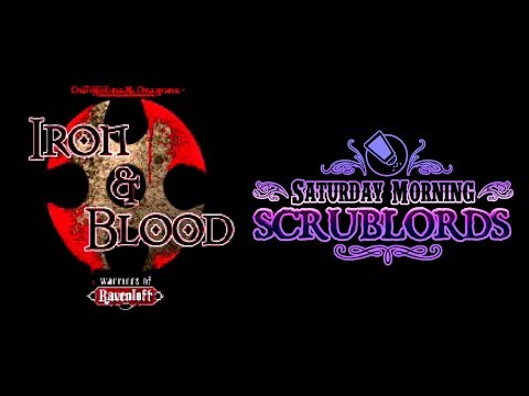 Saturday Morning Scrublords - Iron & Blood: Warriors of Ravenloft