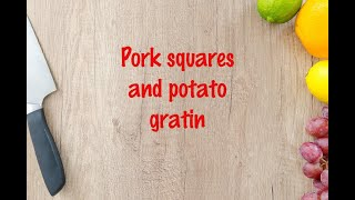 How to cook - Pork squares and potato gratin