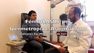 Testimonianza FemtoLASIK per Ipermetropia e Astigmatismo