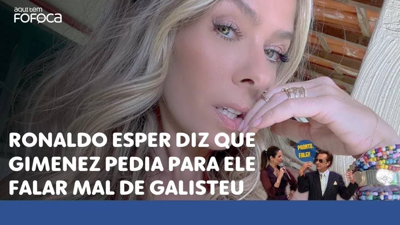 Ronaldo Esper diz que Gimenez pedia para ele falar mal de Galisteu