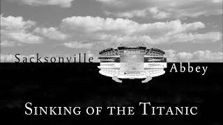 Sacksonville Abbey - Sinking of the Titanic