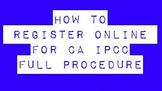 HOW TO REGISTER FOR CA IPCC ONLINE PROCEDURE TO APPEAR IN NOV 2018 EXAMS