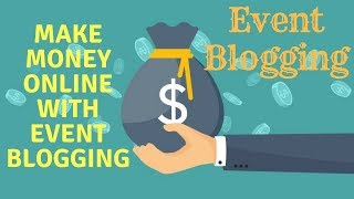 Event Blogging - How to Make 2000$ From Event Blogging In 4 Days - What is Event Blogging