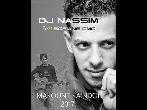 Dj NASSIM Feat.SOFIANE DMC - MAKOUNT KA'NDON 2017 video lyrics