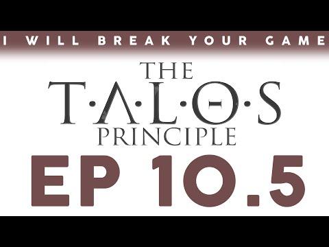 I Will Break Your Game: The Talos Principle - Episode 10.5 |