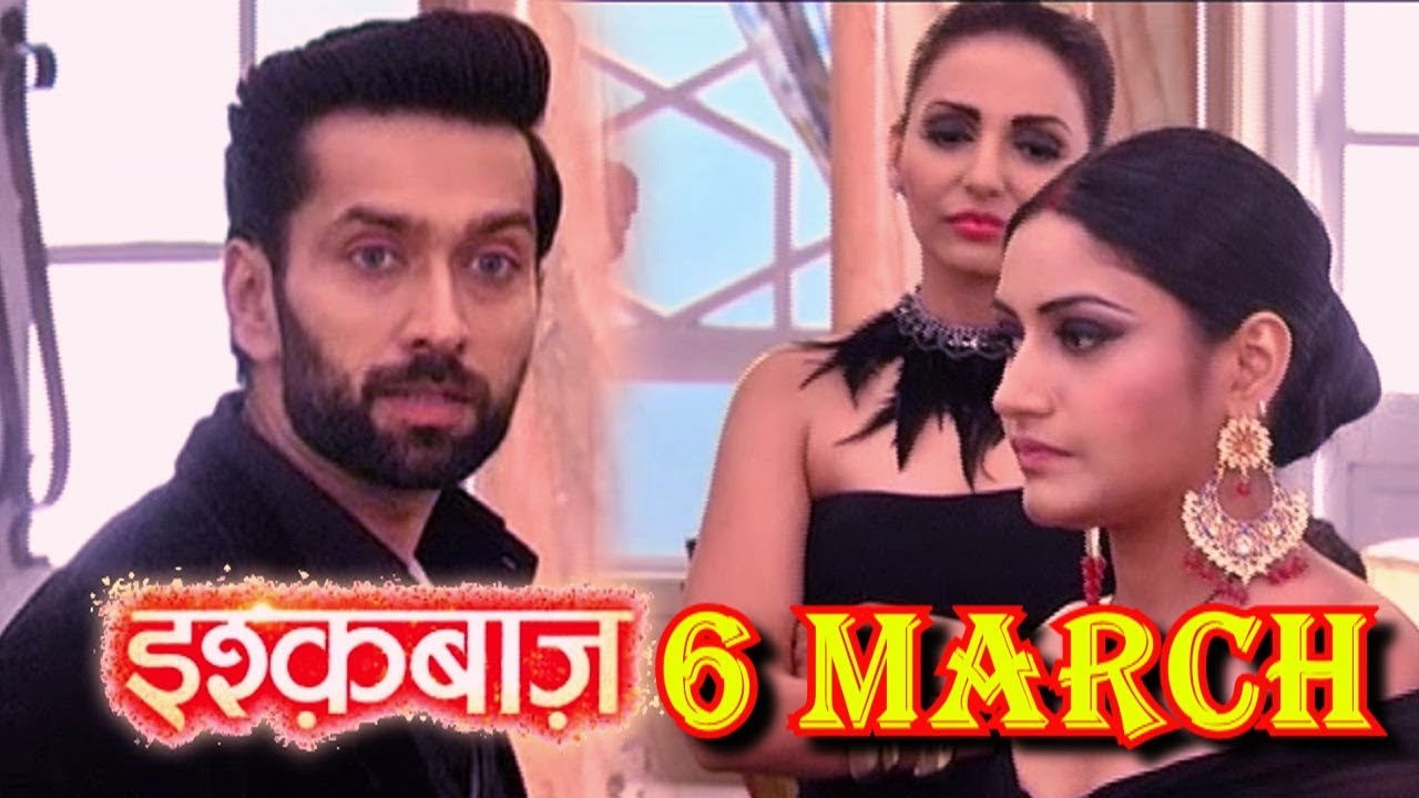 ISHQBAAZ || INTRESTING EPISODE || 6 MARCH