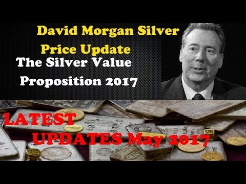 David Morgan Silver Price Update - The Silver Value Proposition in 2017 (UPDATES May 2017)
