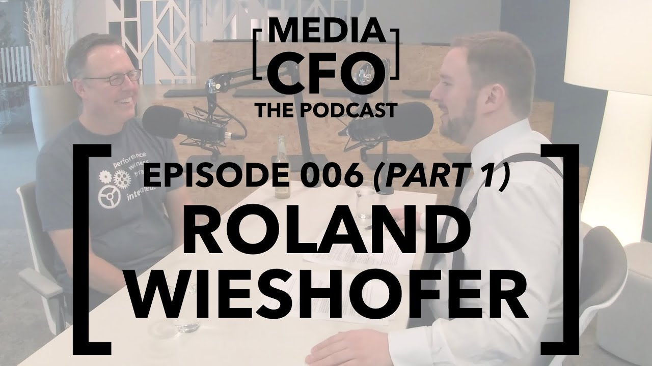 MEDIA CFO — Episode 006 — Roland Wieshofer, former Chief