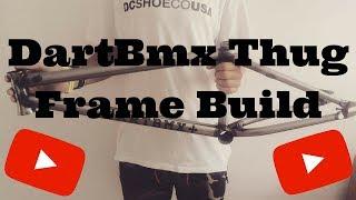 2017 DartBmx Thug Frame Build