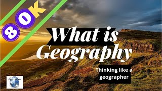what is geography - thinking like a geographer - introduction of geography