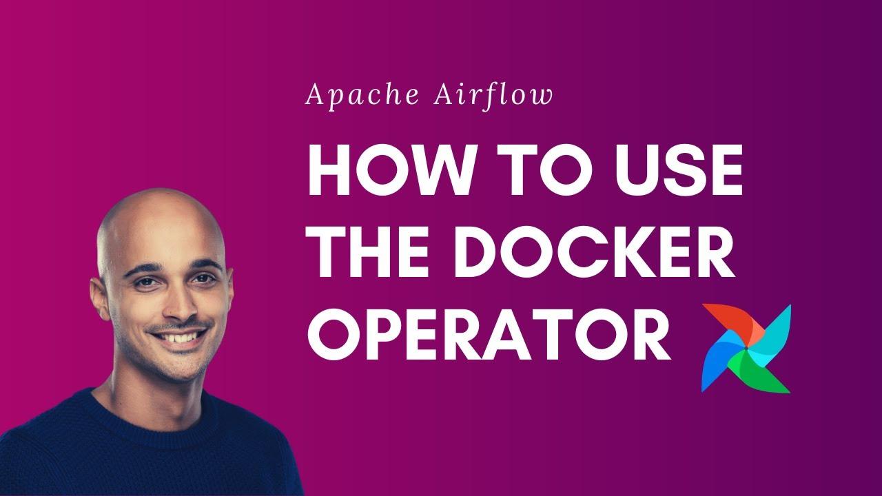 How to use the DockerOperator in Apache Airflow - Marc Lamberti