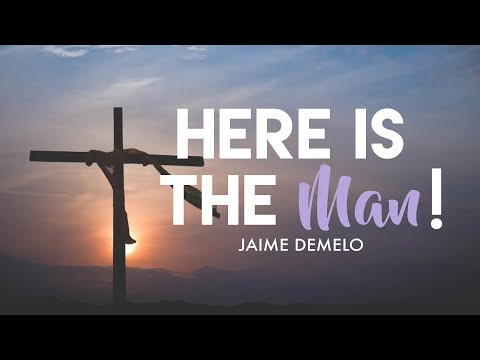 HERE IS THE MAN | JAIME DEMELO | HOLY SPIRIT INTERACTIVE