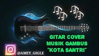 KOTA SANTRI COVER GITAR MUSIK GAMBUS | BY AMEY ADLER