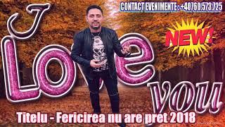 Titelu - Fericirea nu are pret 2018 (CHIAR MERITA ASCULTATA) cele mai noi manele 2018 - 20 ...