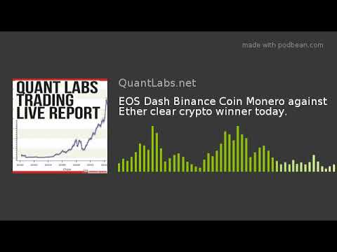EOS Dash Binance Coin Monero against Ether clear crypto winner today.
