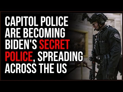 Capitol Police Are Becoming Joe Biden's New Secret Police, Spread Across US