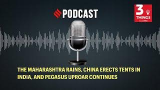The Maharashtra rains, China erects tents in India, and Pegasus uproar continues