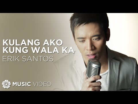 Erik Santos - Kulang Ako Kung Wala Ka (Official Music Video)