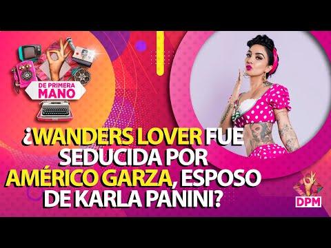¿Wanders Lover Fue Seducida Por Américo Garza, Esposo De Karla Panini?   De Primera Mano